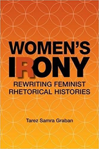 Women's Irony: Rewriting Feminist Rhetorical Histories